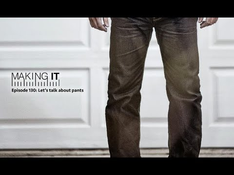 Episode 130: Let's talk about pants | Making It Podcast
