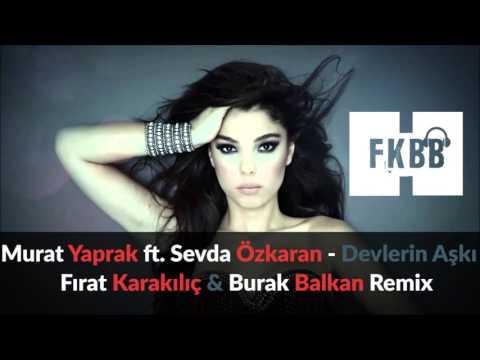 Murat Yaprak Feat Sevda Özkaran - Devlerin Aşkı ( Fırat KARAKILIÇ & Burak BALKAN Remix [FKBB] ) 2016