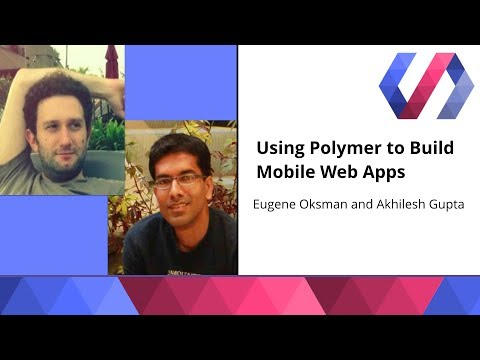 Using Polymer to Build Mobile Web Apps - Eugene Oksman and Akhilesh Gupta