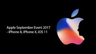 Apple September Event 2017 (original) - IPhone 8, IPhone X, IOS 11