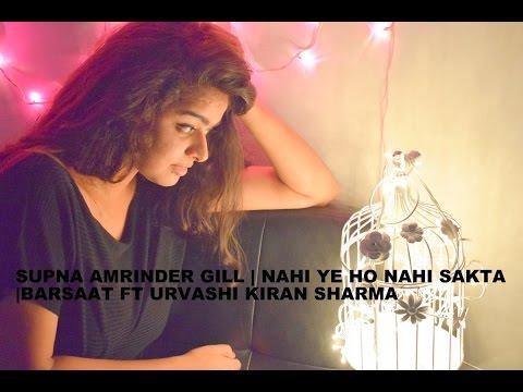 Supna Amrindergill    Nahi ye ho nahi sakta   Barsaat  ft Urvashi kiran sharma