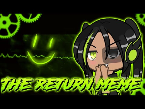 THE RETURN MEME || GLAM || Cookiedough223 💚