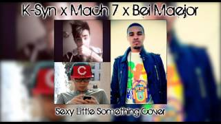 K-Syn x Mach 7 x Bei Maejor - Sexy Little Something Cover