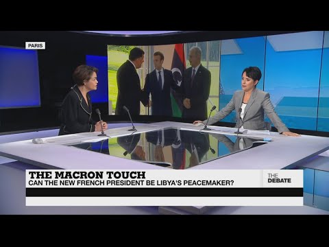 THE DEBATE - The Macron Touch: Can the new French president be Libya's peacemaker?
