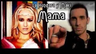 """La Húngara Y El Maki """" Mama """""""