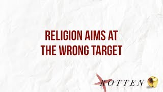 """Religion Aims At The Wrong Target"" // Rotten - Week One 