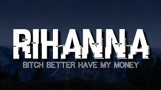 Rihanna - Bitch Better Have My Money (Lyrics)
