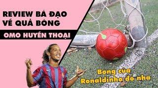 Review bá đạo về quả bóng OMO - Ronaldinho huyền thoại