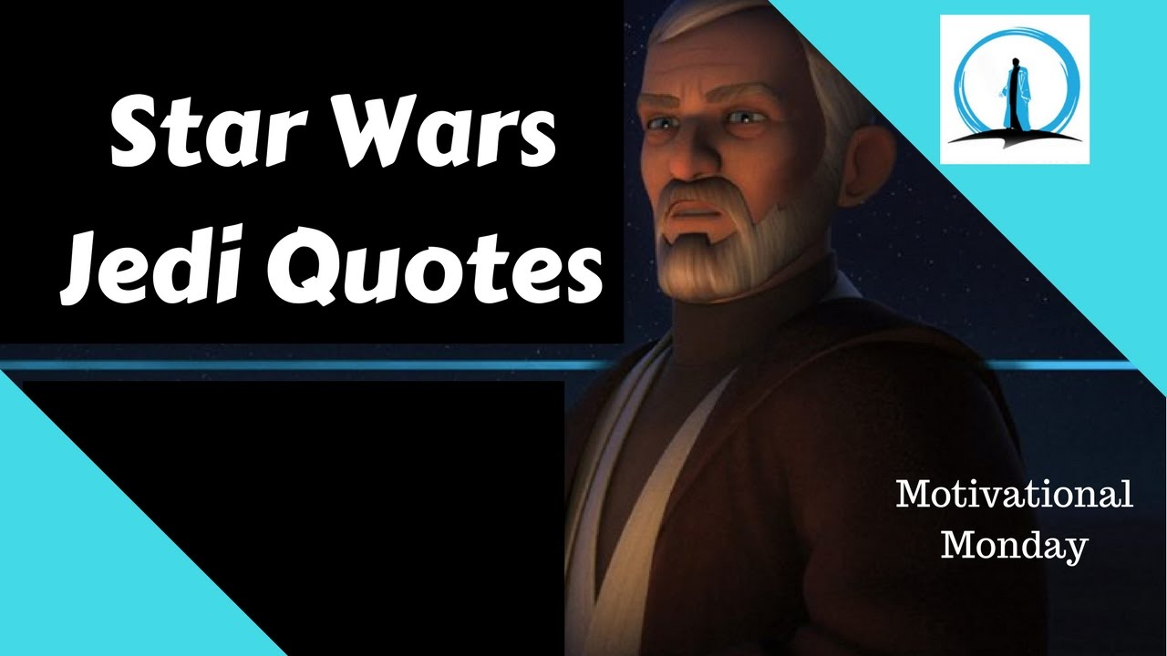Star Wars Jedi Quotes Motivational Monday Yoda Obi Wan Kenobi