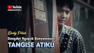 Dedy Pitak ~ TANGISE ATIKU # Lagu Banyumasan Riwayat Hidup DP