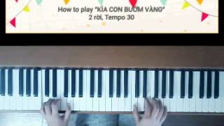 How to play KÌA CON BƯỚM VÀNG (Piano) 2rời, FAST & SLOW