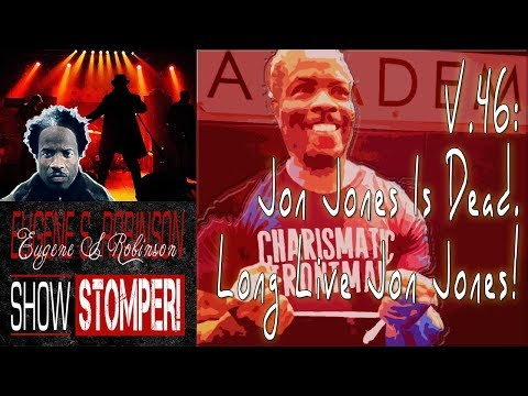 V.46: Jon Jones Is Dead. Long Live Jon Jones! on The Eugene S. Robinson Show Stomper