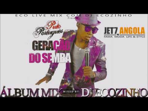 Puto Português - Geração do Semba (2010) Album Mix 2017 - Eco Live Mix Com Dj Ecozinho