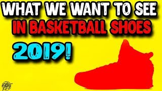 3 Thing We Want to See In Basketball Shoes in 2019!