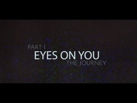 """Eyes On You"" - Part 1 - The Journey"
