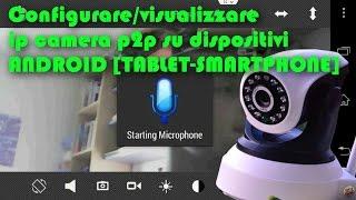 configurare/visionare p2p ip camera su dispositivi android
