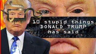 10 Stupidest Trump Quotes