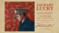 Zachary Lucky - Sometimes I Wonder (How I Got This Far)