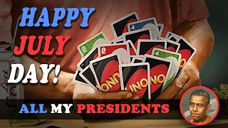 Happy July Day! - All My Presidents