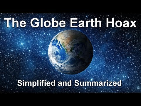 The Globe Earth Hoax - Simplified and Summarized for Beginners