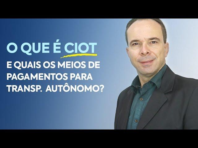 O que é CIOT e quais os meios de pagamentos para o Transportador Rodoviário de Cargas Autônomo.