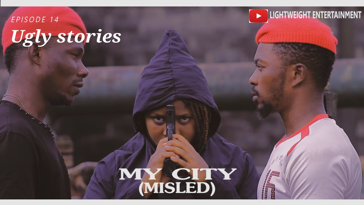 Download MY CITY(MISLED)UGLY STORIES EPISODE 14