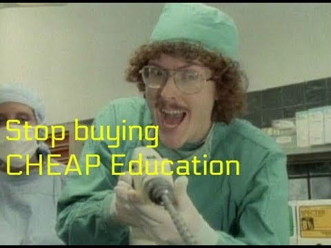 Stop buying CHEAP education  Would you want a Surgeon with 3 years experience operating on you?