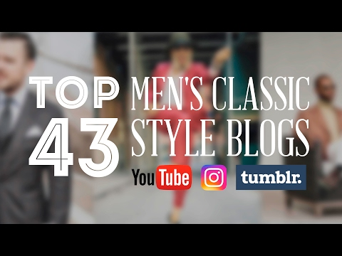 Top 43 Men's Classic Style Blogs, Youtube Channels, Instagram & Tumblr