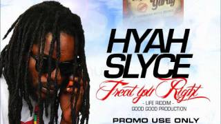Hyah Slyce - Treat You Right / Life Riddim / Sept 2011