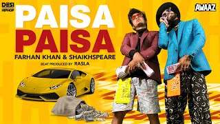 Paisa Paisa Farhan Khan & Shaikhspeare (Prod. by RASLA) | Official Music