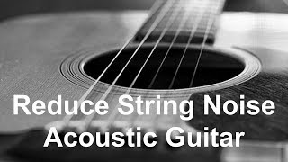 How to Reduce String Noise on Acoustic Guitar