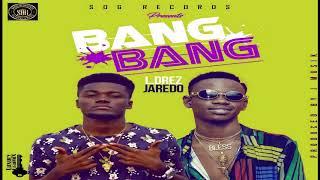 L'Drez ft Jaredo- BanG BanG