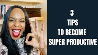 3 Tips to Become Super Productive