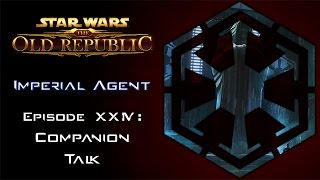 Star Wars: The Old Republic - IMPERIAL AGENT - Episode 24: Companion Talk