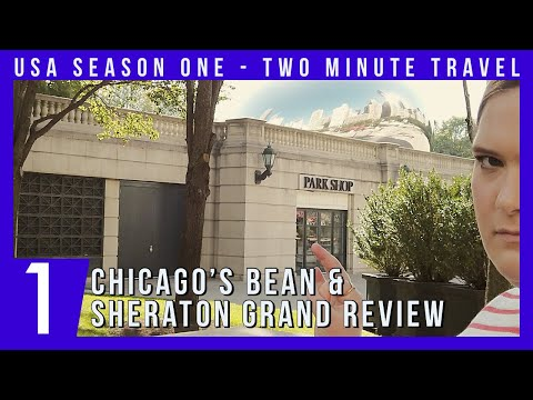 Chicago's Bean & Sheraton Grand Review - Two Minute Travel