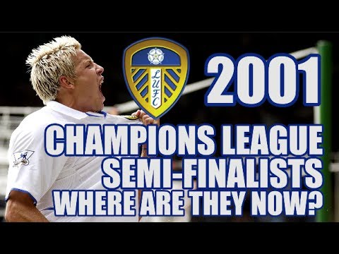 Leeds United's 2001 Champions League Semi-Finalists: Where Are They Now?