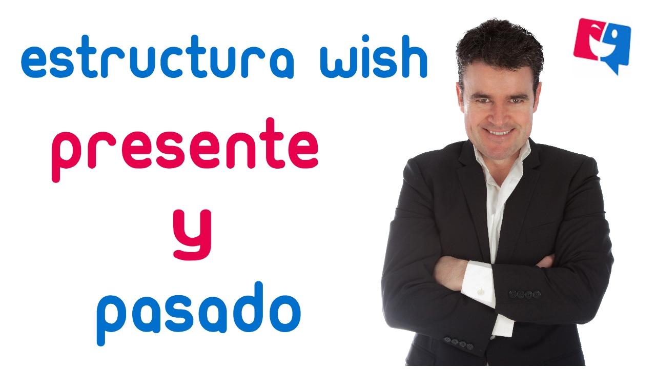 Wish Estructura En Presente Y En Pasado I Wish You Were I Wish You Had Been