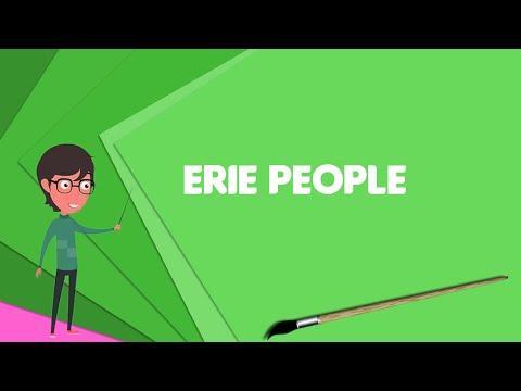 What Is Erie People? Explain Erie People, Define Erie People, Meaning Of Erie People