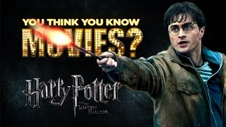 Harry Potter and the Deathly Hallows - You Think You Know Movies?