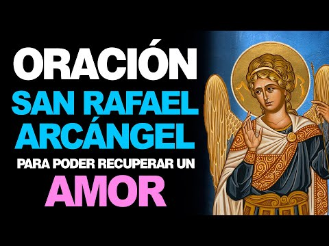 🙏 Oración poderosa a San Rafael Arcángel para RECUPERAR EL AMOR 💔