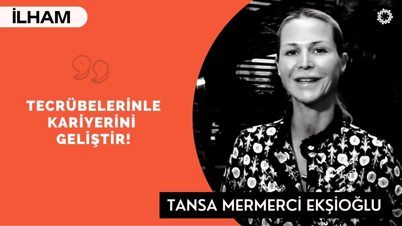 Tansa Mermerci Ekşioğlu: Tecrübelerini Paylaşmaktan Çekinme