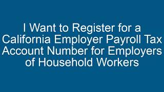 Register for a California Employer Payroll Tax Account Number for Employers of Household Workers