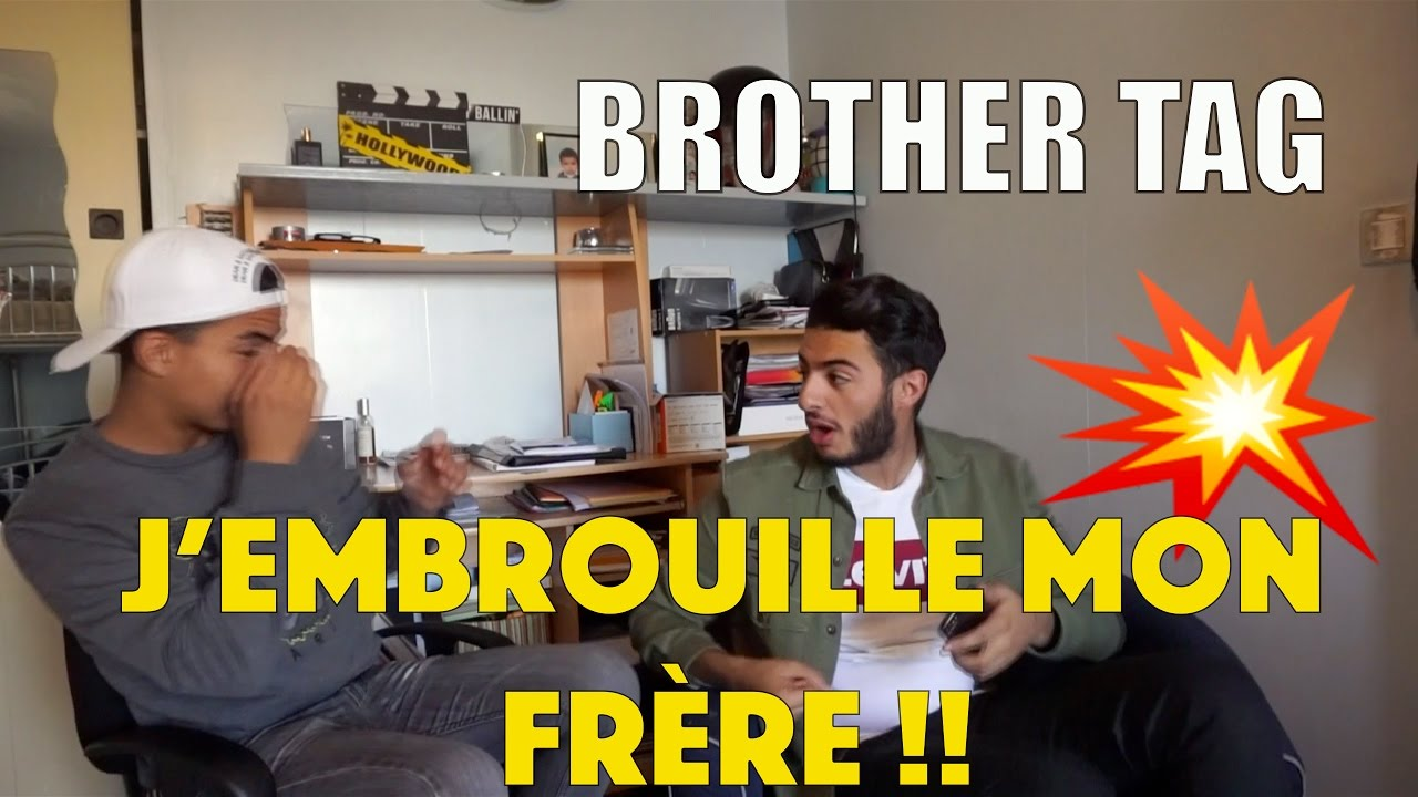 BROTHER TAG - POURQUOI J'EMBROUILLE MON FRÈRE...