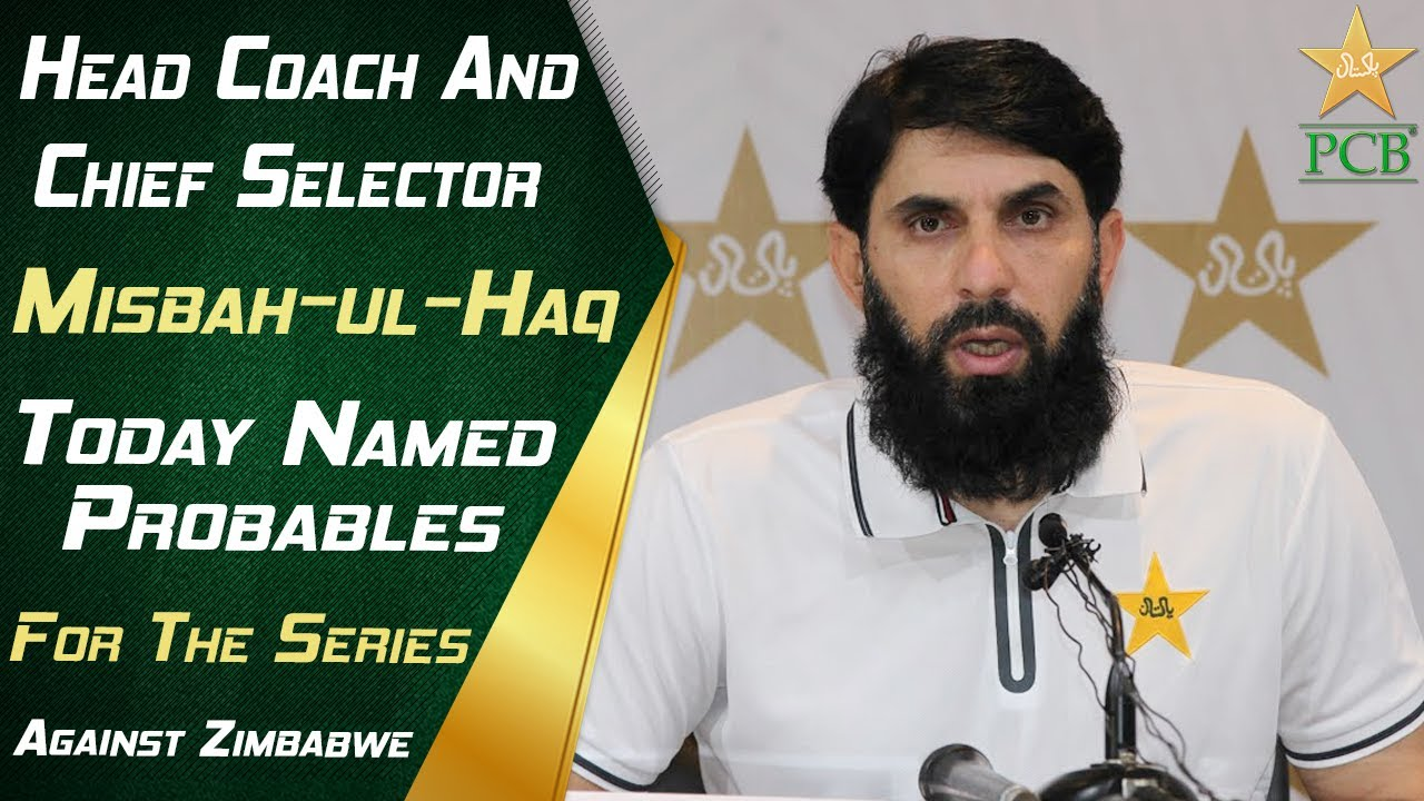 Head Coach And Chief Selector Misbah-ul-Haq Today Named Probables For The Series Against  Zimbabwe