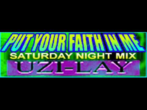 UZI-LAY - PUT YOUR FAITH IN ME (SATURDAY NIGHT MIX) [HQ]