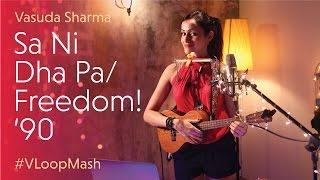Sa Ni Dha Pa/Freedom! '90 - Vasuda Sharma #VLoopMash
