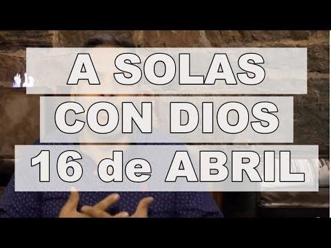 A SOLAS CON DIOS / 16 de ABRIL