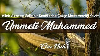 Allah(cc)'ın Kendilerine Çokça Nimet Verdiği Kavim - Ümmeti Muhammed / Ebu Nuh