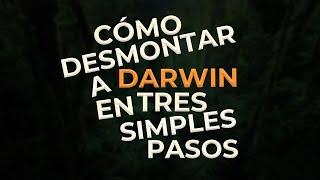 CÓMO DESMONTAR A DARWIN EN TRES SIMPLES PASOS