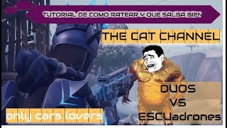 FORTNITE || COMO RATEAR Y QUE SALGA BIEN || DUO VS ESCUADRONES || THE CAT CHANNEL Y ONLY CARS LOVERS